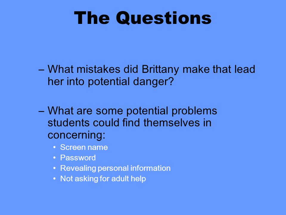 The Questions –What mistakes did Brittany make that lead her into potential danger.