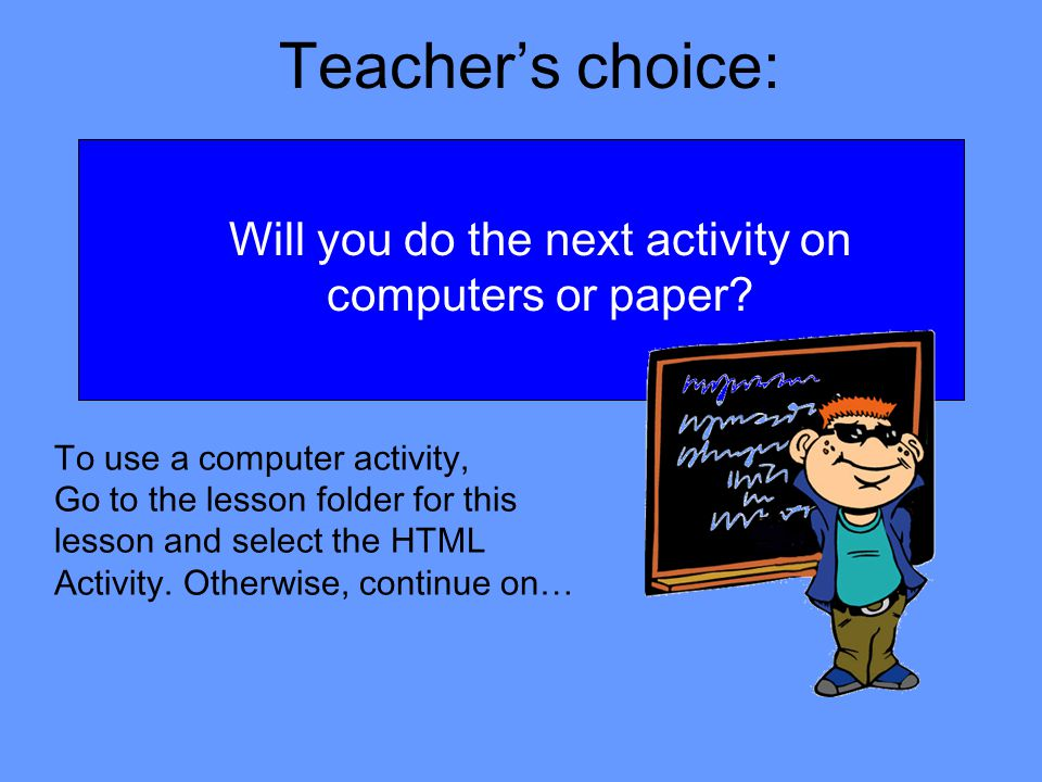 Teachers choice: Will you do the next activity on computers or paper.