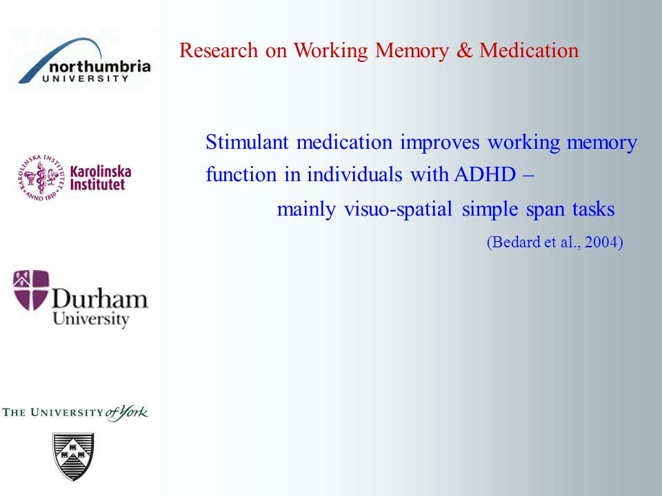 Research on Working Memory & Medication Stimulant medication improves working memory function in individuals with ADHD – mainly visuo-spatial simple s
