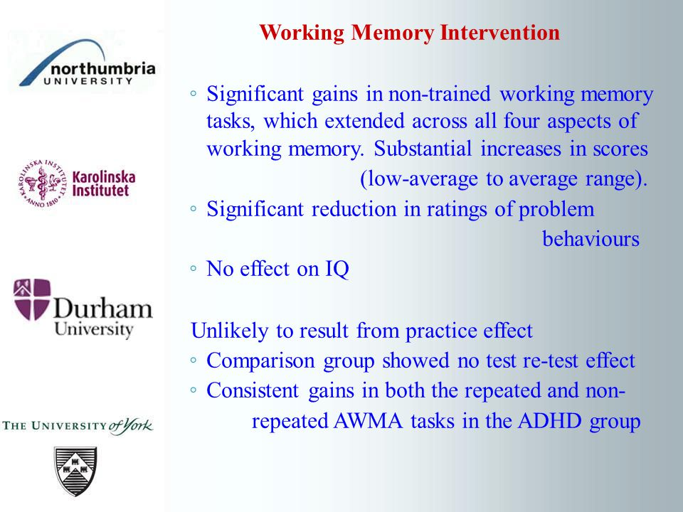 Working Memory Intervention Significant gains in non-trained working memory tasks, which extended across all four aspects of working memory. Substanti