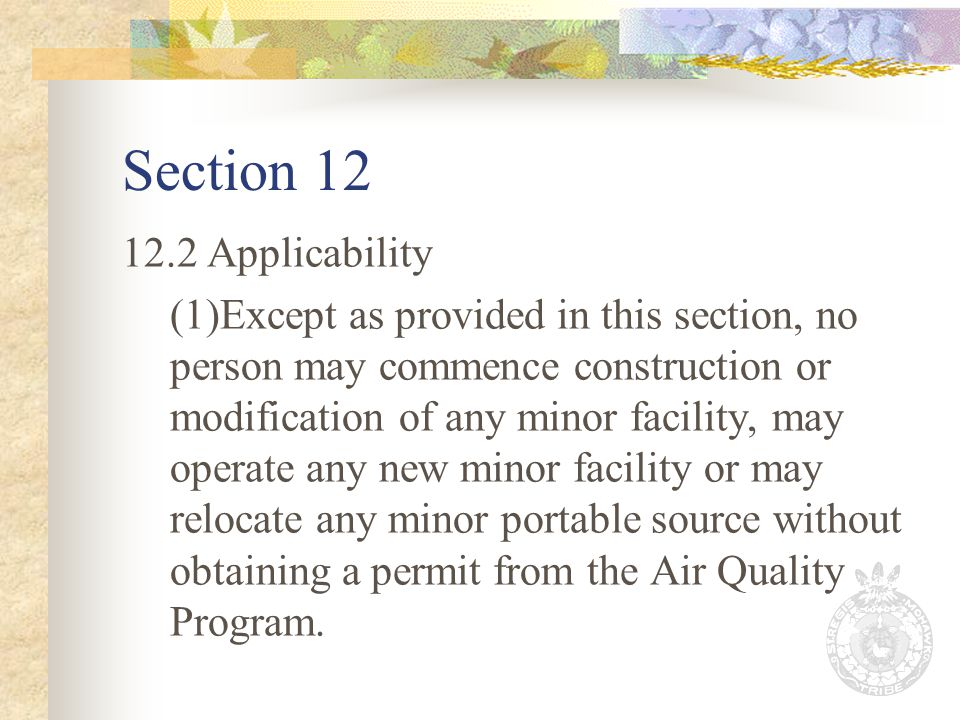 Section 12 12.2 Applicability (1)Except as provided in this section, no person may commence construction or modification of any minor facility, may operate any new minor facility or may relocate any minor portable source without obtaining a permit from the Air Quality Program.