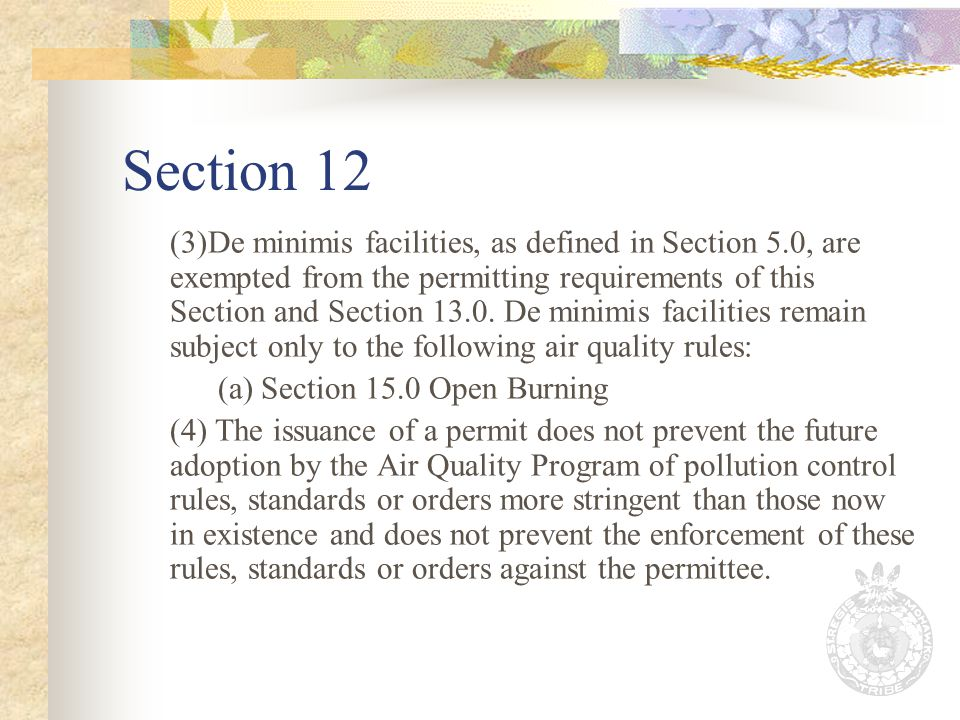 Section 12 (3)De minimis facilities, as defined in Section 5.0, are exempted from the permitting requirements of this Section and Section 13.0.