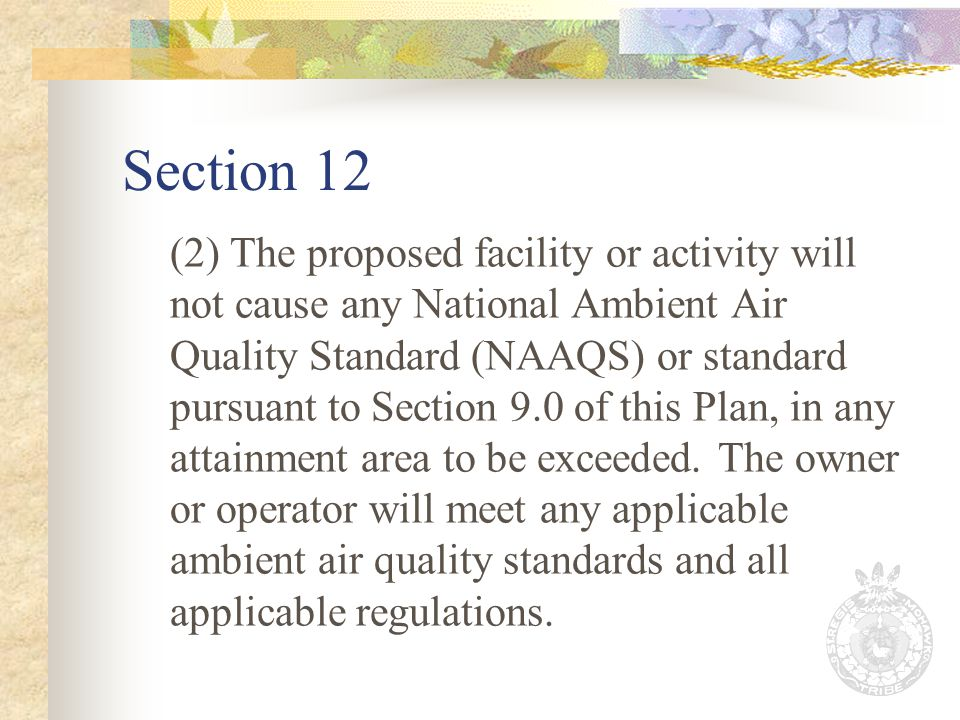 Section 12 (2) The proposed facility or activity will not cause any National Ambient Air Quality Standard (NAAQS) or standard pursuant to Section 9.0 of this Plan, in any attainment area to be exceeded.
