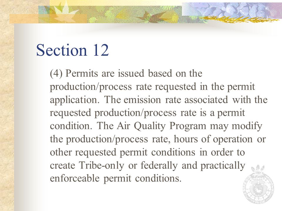 Section 12 (4) Permits are issued based on the production/process rate requested in the permit application.