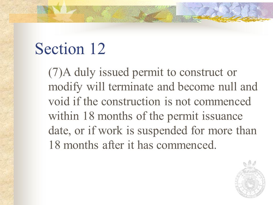 Section 12 (7)A duly issued permit to construct or modify will terminate and become null and void if the construction is not commenced within 18 months of the permit issuance date, or if work is suspended for more than 18 months after it has commenced.
