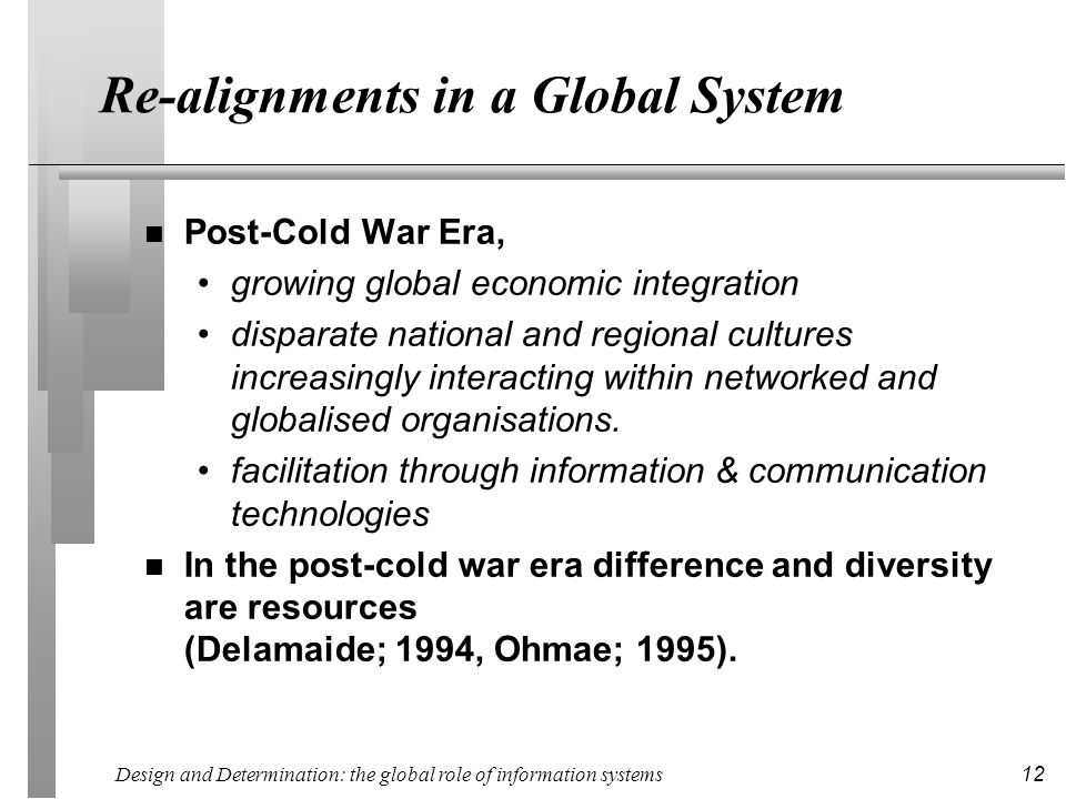 Design and Determination: the global role of information systems 12 Re-alignments in a Global System n Post-Cold War Era, growing global economic inte