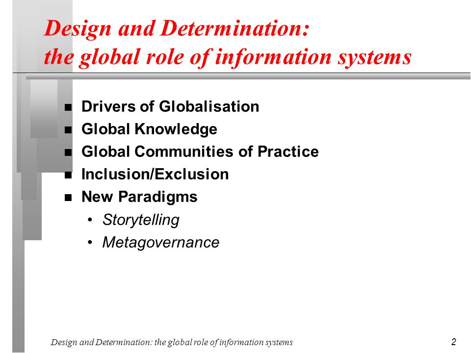 Design and Determination: the global role of information systems 2 n Drivers of Globalisation n Global Knowledge n Global Communities of Practice n In