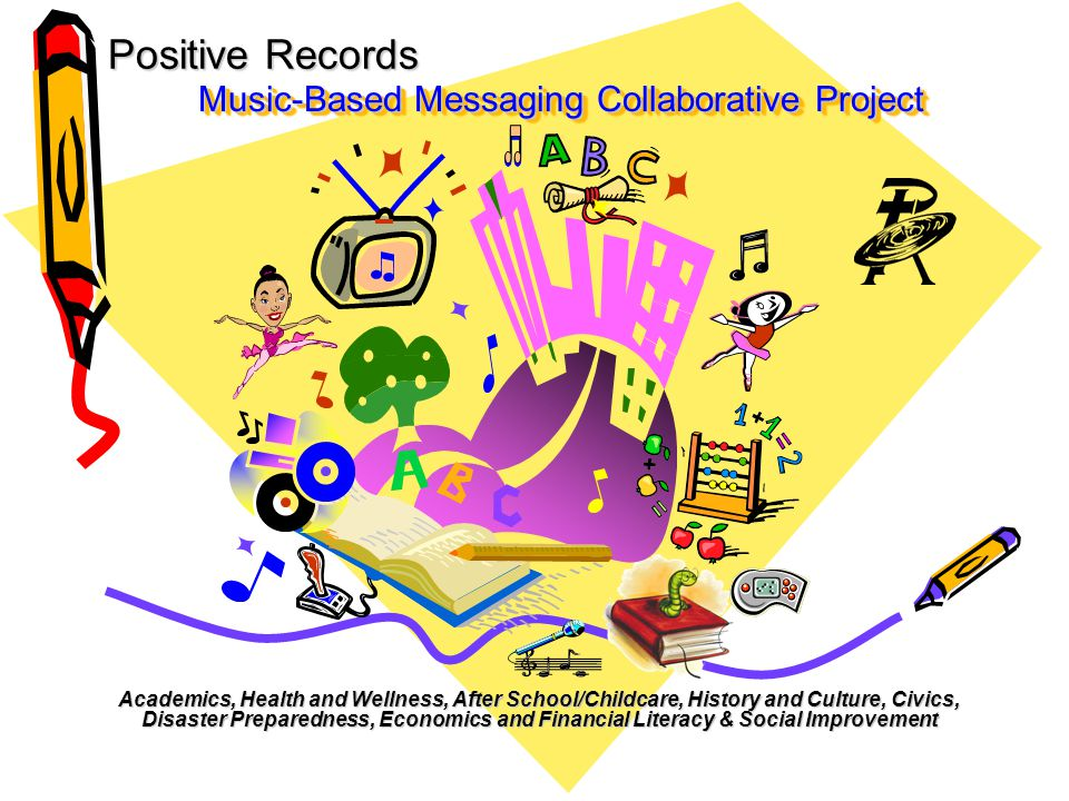 Music-Based Messaging Collaborative Project Academics, Health and Wellness, After School/Childcare, History and Culture, Civics, Disaster Preparedness, Economics and Financial Literacy & Social Improvement Positive Records