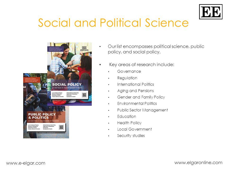 www.e-elgar.com www.elgaronline.com Social and Political Science Our list encompasses political science, public policy, and social policy.