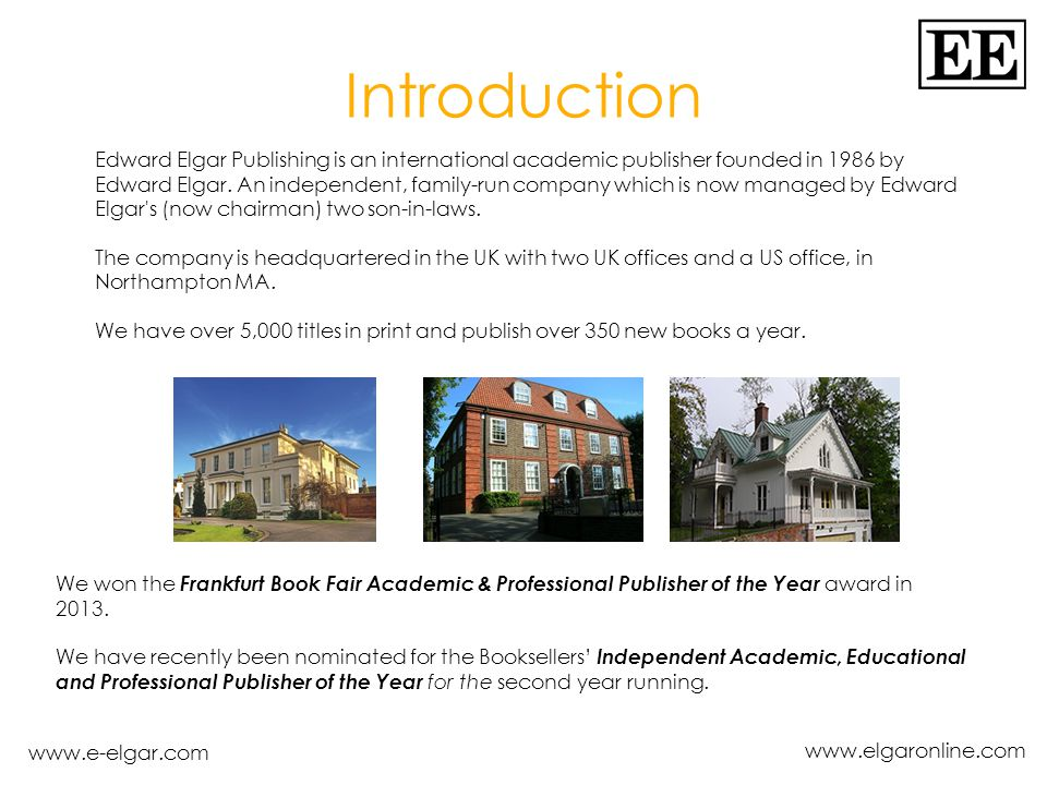 www.e-elgar.com www.elgaronline.com Introduction Edward Elgar Publishing is an international academic publisher founded in 1986 by Edward Elgar.
