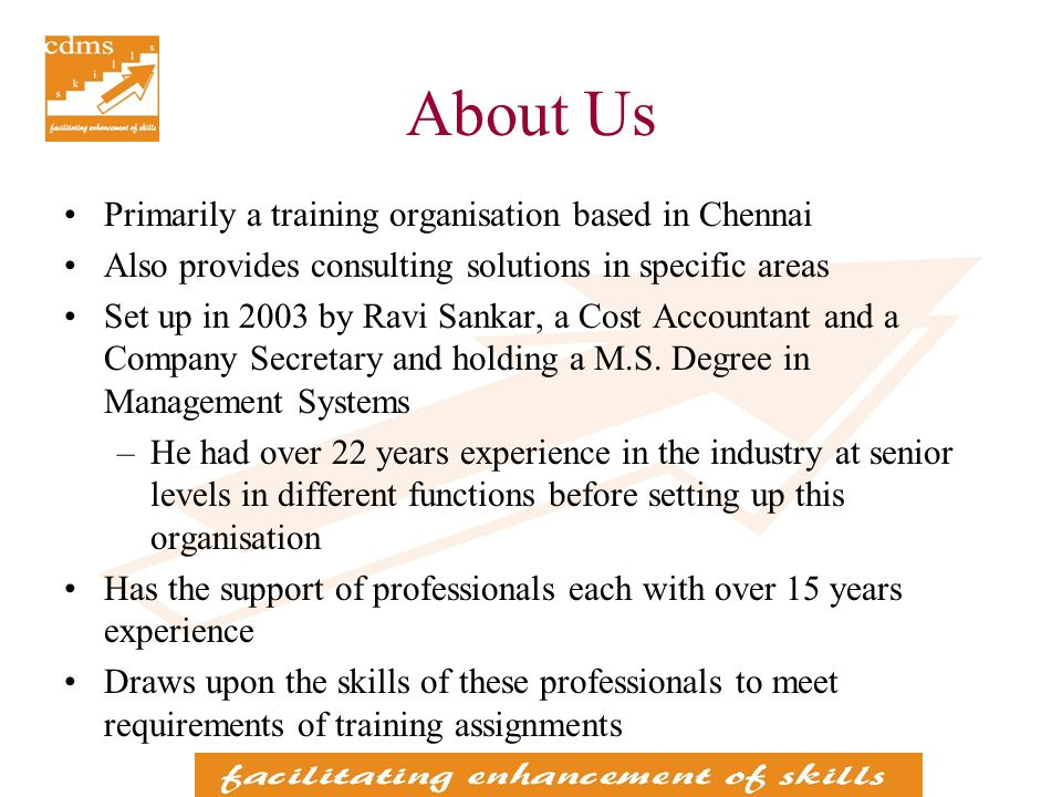 About Us Primarily a training organisation based in Chennai Also provides consulting solutions in specific areas Set up in 2003 by Ravi Sankar, a Cost Accountant and a Company Secretary and holding a M.S.