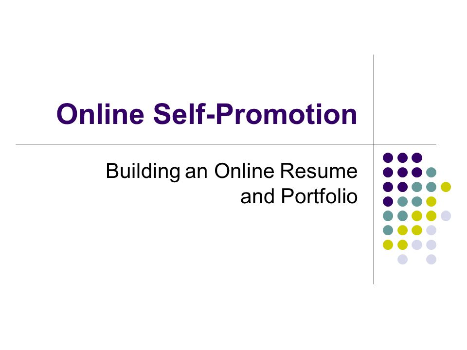 Online Self-Promotion Building an Online Resume and Portfolio