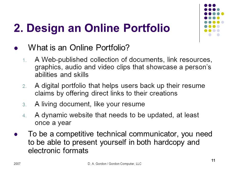 2007D. A. Gordon / Gordon Computer, LLC 2. Design an Online Portfolio What is an Online Portfolio? 1. A Web-published collection of documents, link re
