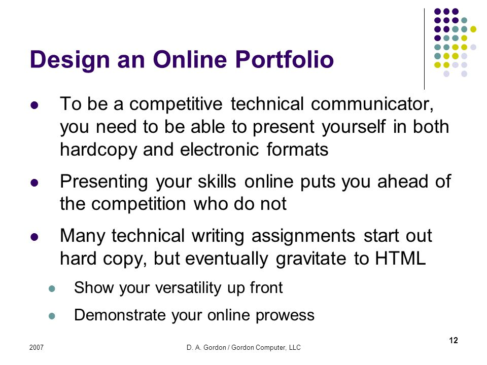 2007D. A. Gordon / Gordon Computer, LLC Design an Online Portfolio To be a competitive technical communicator, you need to be able to present yourself