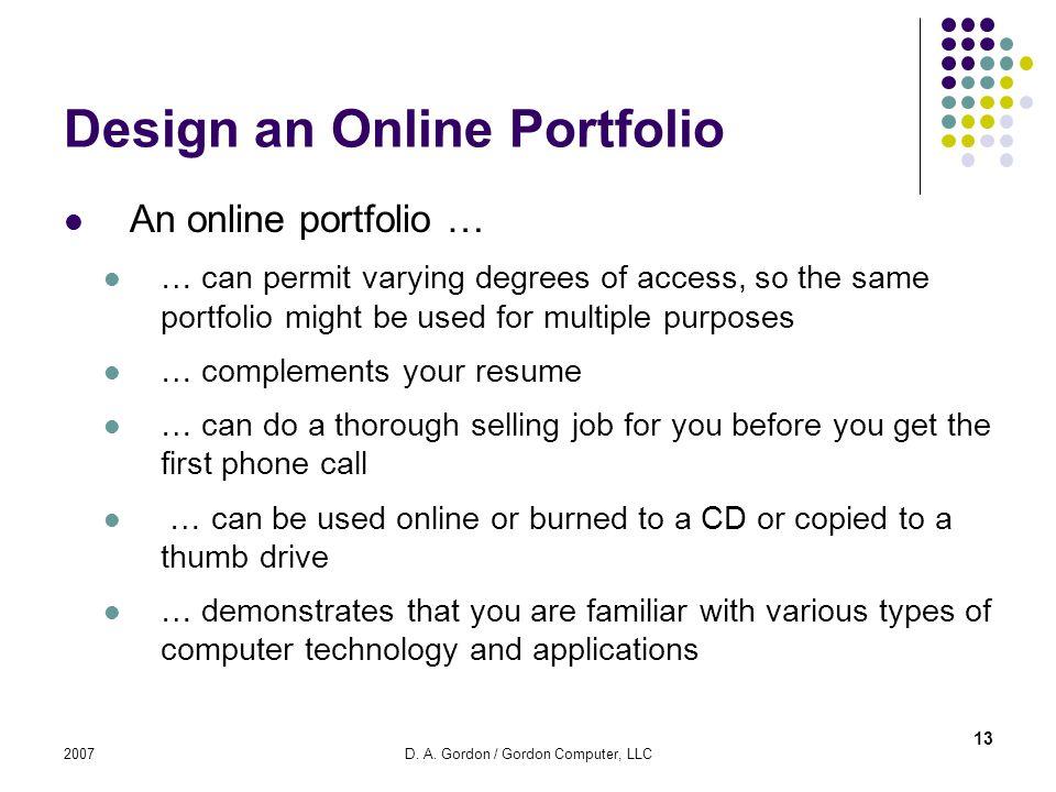 2007D. A. Gordon / Gordon Computer, LLC Design an Online Portfolio An online portfolio … … can permit varying degrees of access, so the same portfolio