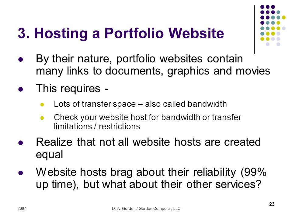 2007D. A. Gordon / Gordon Computer, LLC 3. Hosting a Portfolio Website By their nature, portfolio websites contain many links to documents, graphics a