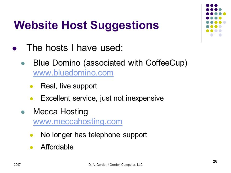 2007D. A. Gordon / Gordon Computer, LLC Website Host Suggestions The hosts I have used: Blue Domino (associated with CoffeeCup) www.bluedomino.com www