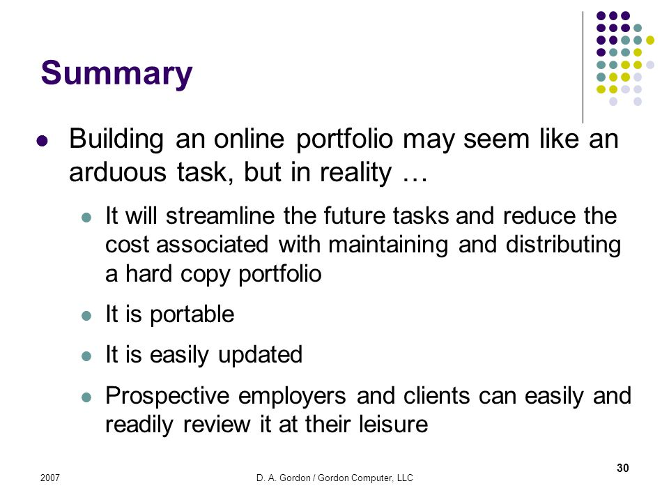 2007D. A. Gordon / Gordon Computer, LLC Summary Building an online portfolio may seem like an arduous task, but in reality … It will streamline the fu