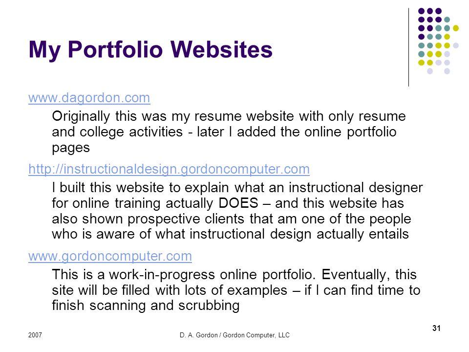 2007D. A. Gordon / Gordon Computer, LLC My Portfolio Websites www.dagordon.com Originally this was my resume website with only resume and college acti