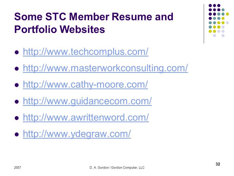 2007D. A. Gordon / Gordon Computer, LLC Some STC Member Resume and Portfolio Websites http://www.techcomplus.com/ http://www.masterworkconsulting.com/
