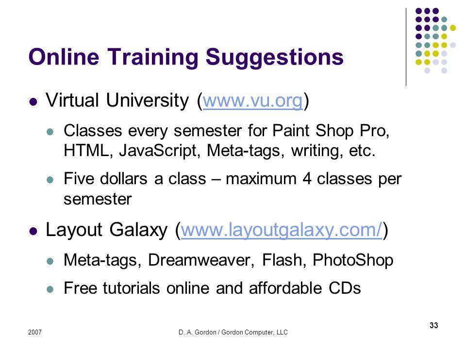 2007D. A. Gordon / Gordon Computer, LLC Online Training Suggestions Virtual University (www.vu.org)www.vu.org Classes every semester for Paint Shop Pr