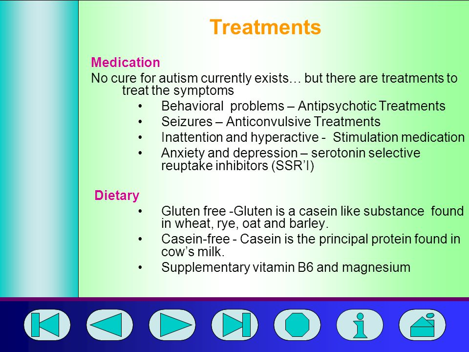 This Presentation is Copyright of SageSuccess © Medication No cure for autism currently exists… but there are treatments to treat the symptoms Behavio