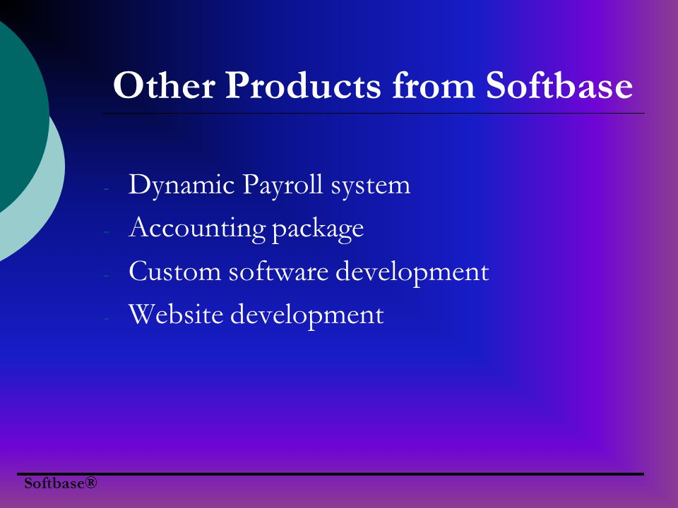 Softbase® Other Products from Softbase - Dynamic Payroll system - Accounting package - Custom software development - Website development