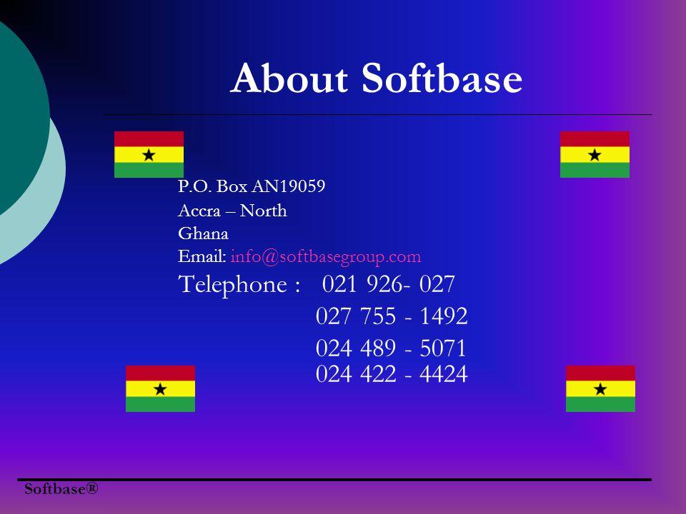 Softbase® About Softbase P.O. Box AN19059 Accra – North Ghana Email: info@softbasegroup.com Telephone : 021 926- 027 027 755 - 1492 024 489 - 5071 024