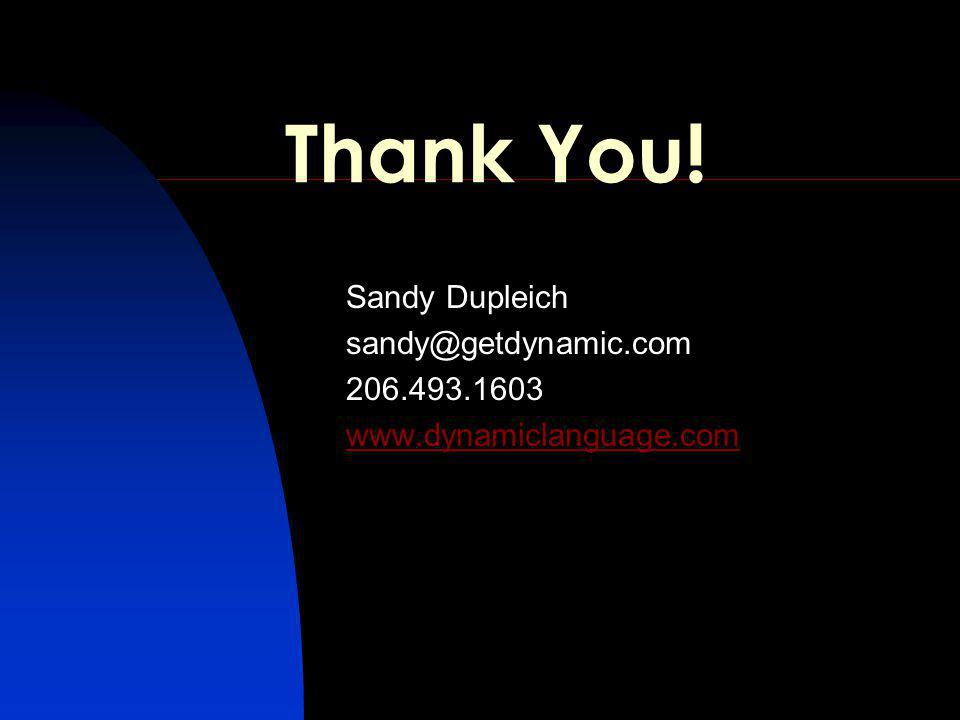 Thank You! Sandy Dupleich sandy@getdynamic.com 206.493.1603 www.dynamiclanguage.com