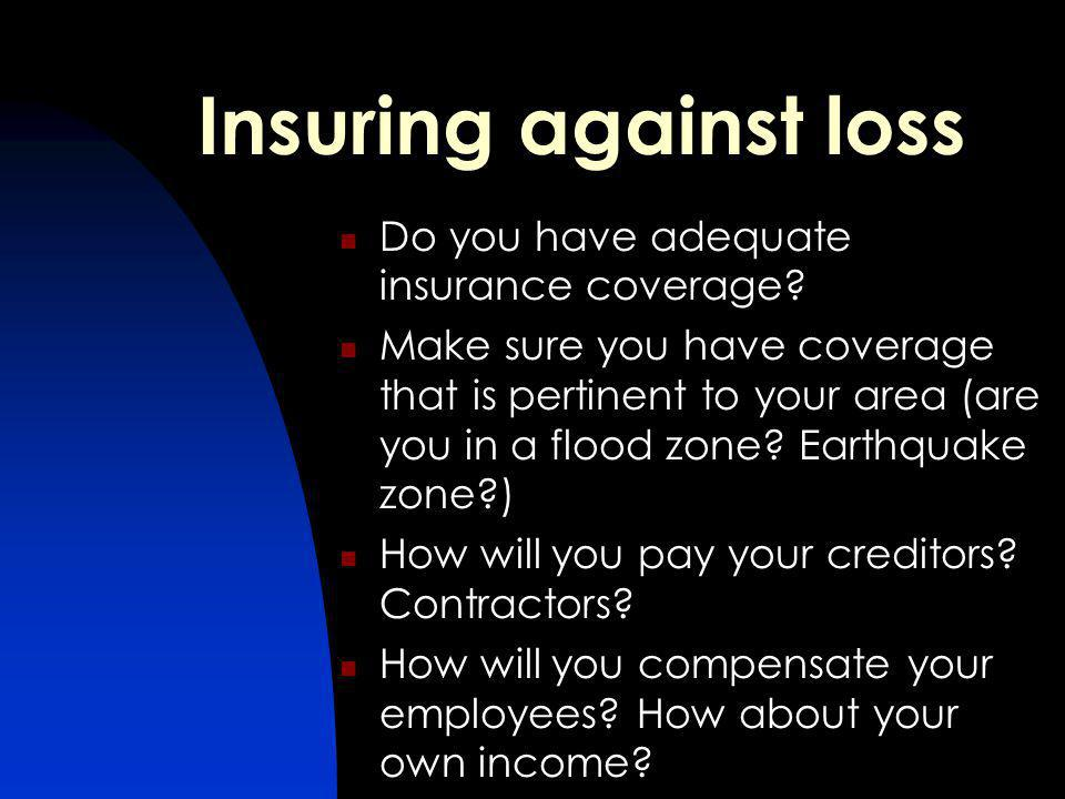 Insuring against loss Do you have adequate insurance coverage.