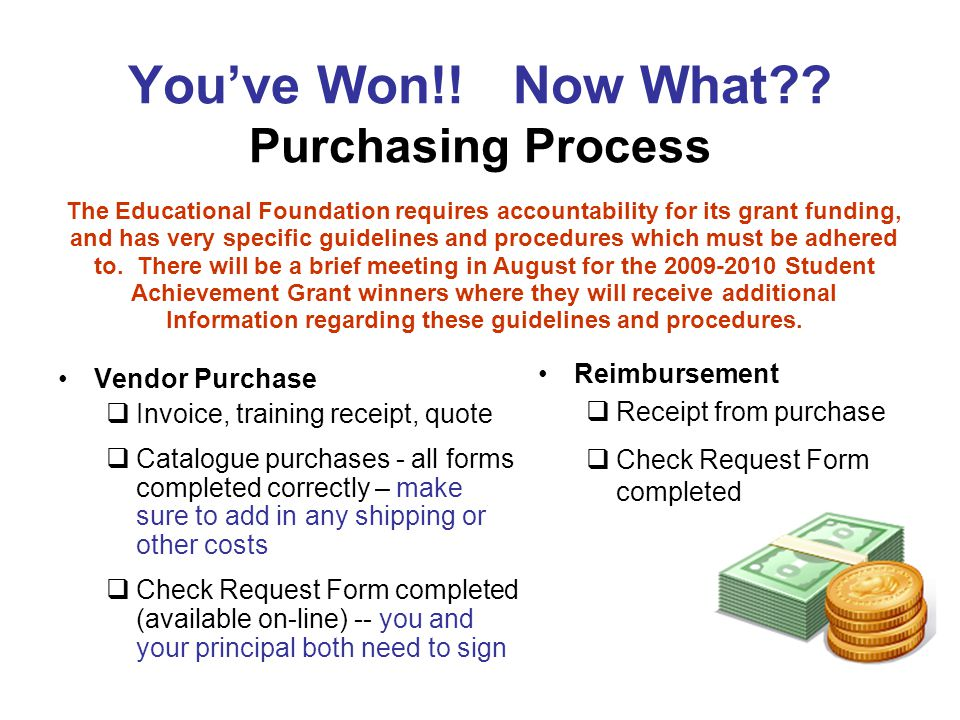 Youve Won!! Now What?? Purchasing Process Vendor Purchase Invoice, training receipt, quote Catalogue purchases - all forms completed correctly – make