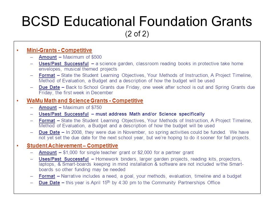 BCSD Educational Foundation Grants (2 of 2) Mini-Grants - Competitive –Amount – Maximum of $500 –Uses/Past Successful – a science garden, classroom re