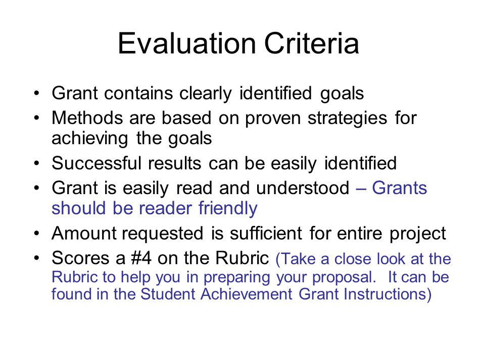 Evaluation Criteria Grant contains clearly identified goals Methods are based on proven strategies for achieving the goals Successful results can be e