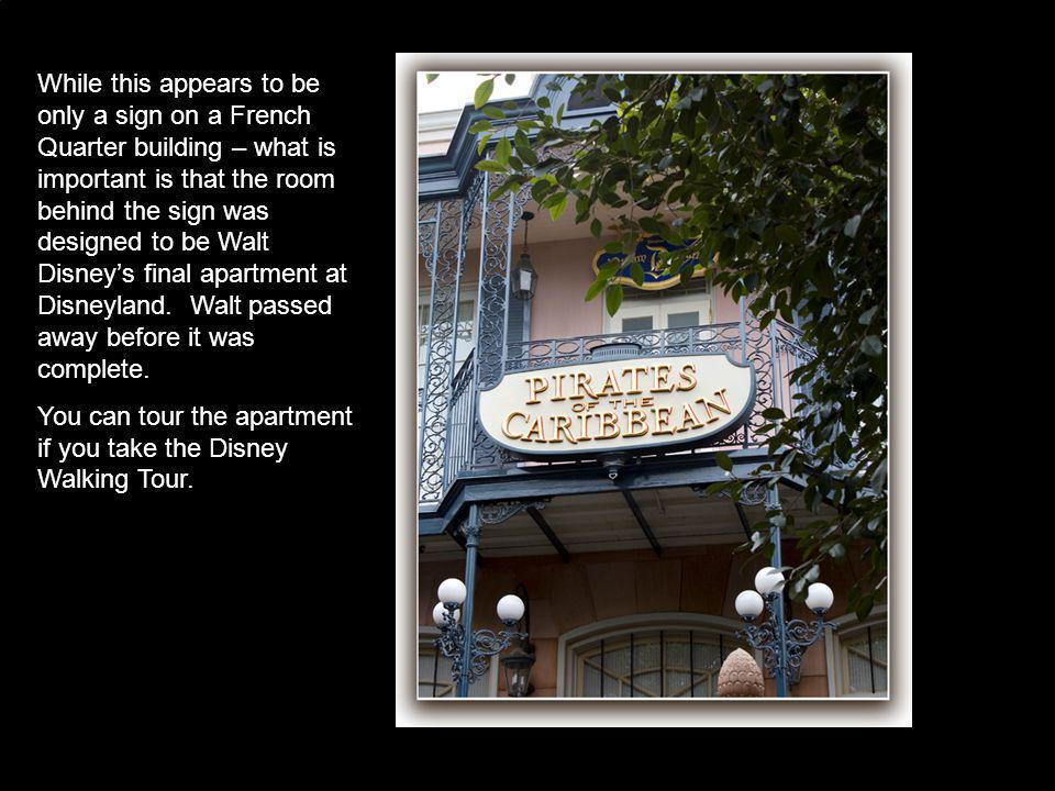 While this appears to be only a sign on a French Quarter building – what is important is that the room behind the sign was designed to be Walt Disneys