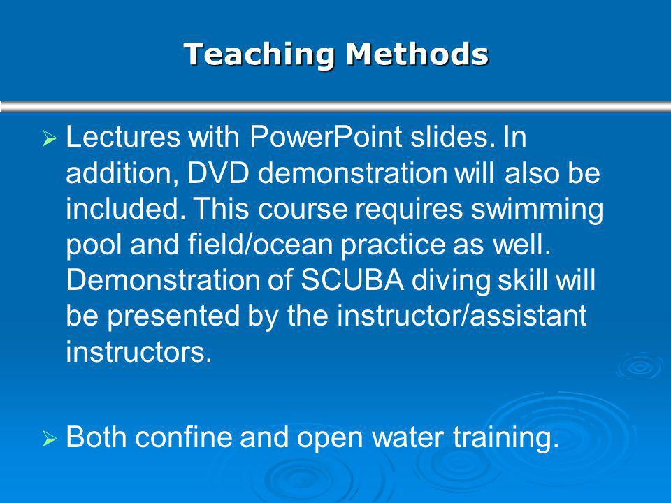 Teaching Methods Lectures with PowerPoint slides. In addition, DVD demonstration will also be included. This course requires swimming pool and field/o
