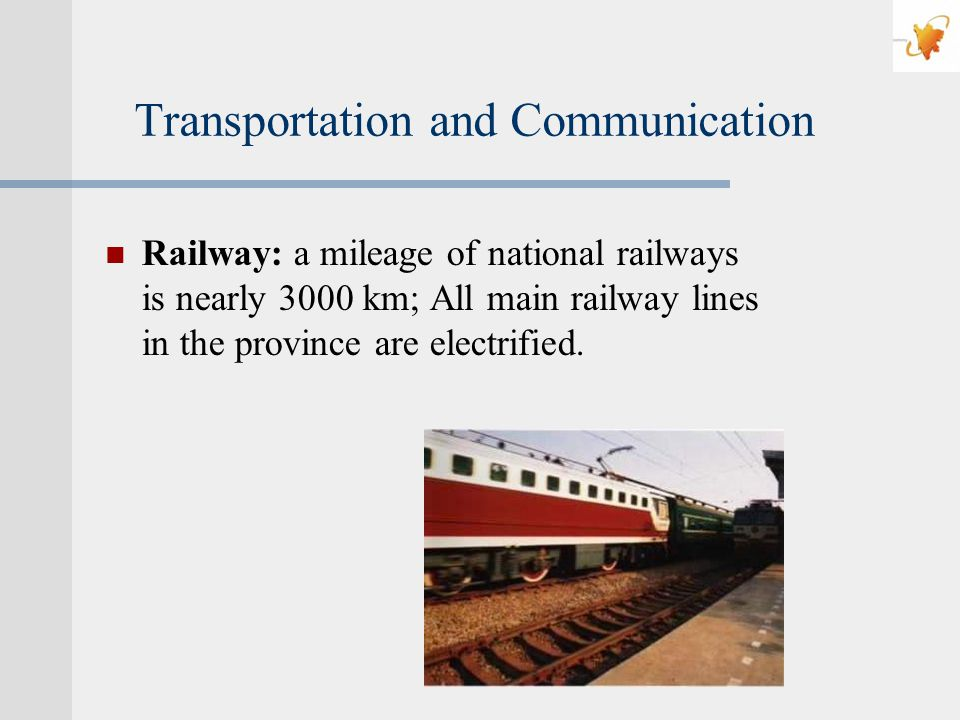 Transportation and Communication Railway: a mileage of national railways is nearly 3000 km; All main railway lines in the province are electrified.
