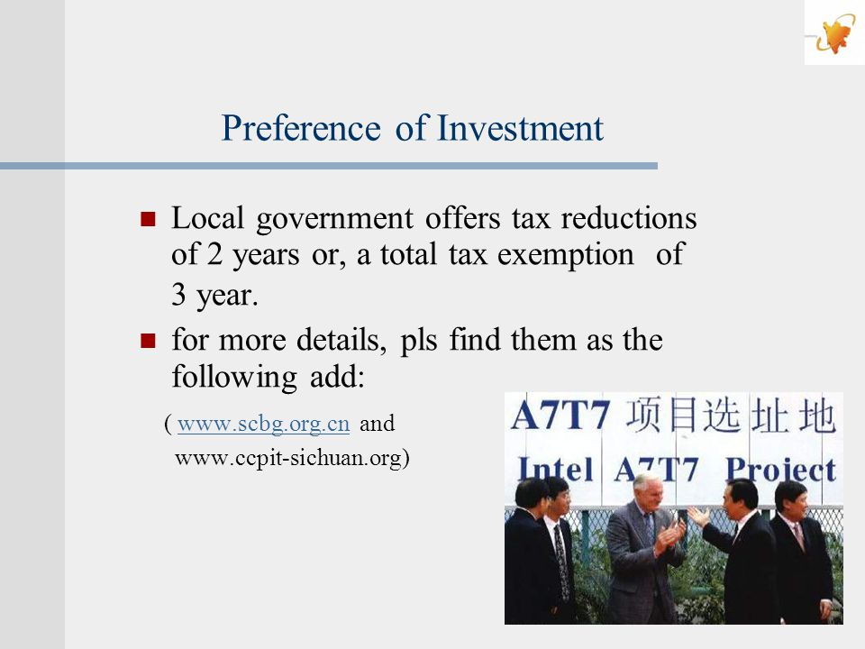 Preference of Investment Local government offers tax reductions of 2 years or, a total tax exemption of 3 year.