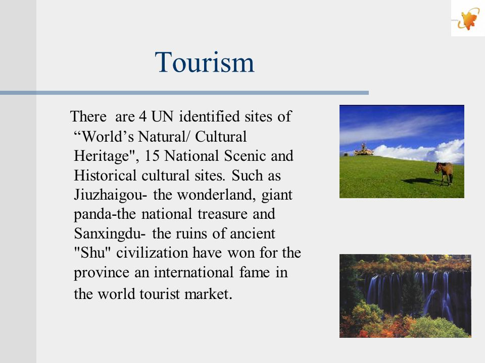 Tourism There are 4 UN identified sites of Worlds Natural/ Cultural Heritage , 15 National Scenic and Historical cultural sites.