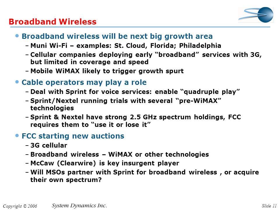 Copyright © 2006 Slide 11 Broadband Wireless Broadband wireless will be next big growth area –Muni Wi-Fi – examples: St.