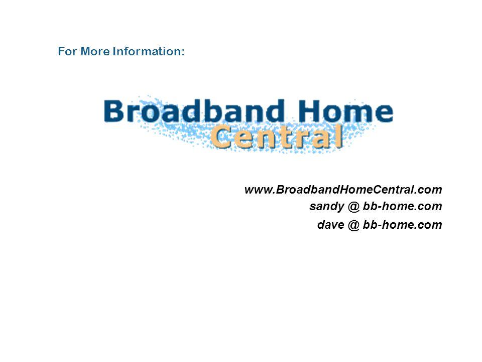 www.BroadbandHomeCentral.com sandy @ bb-home.com dave @ bb-home.com For More Information: