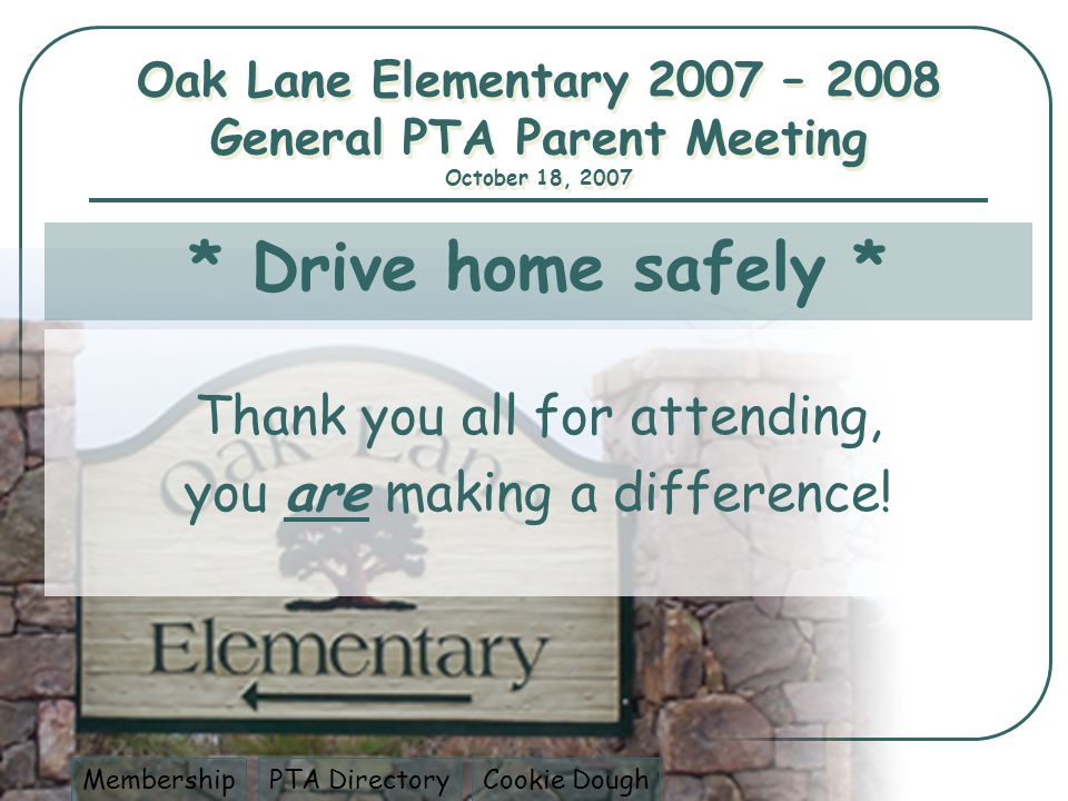 * Drive home safely * Thank you all for attending, you are making a difference.