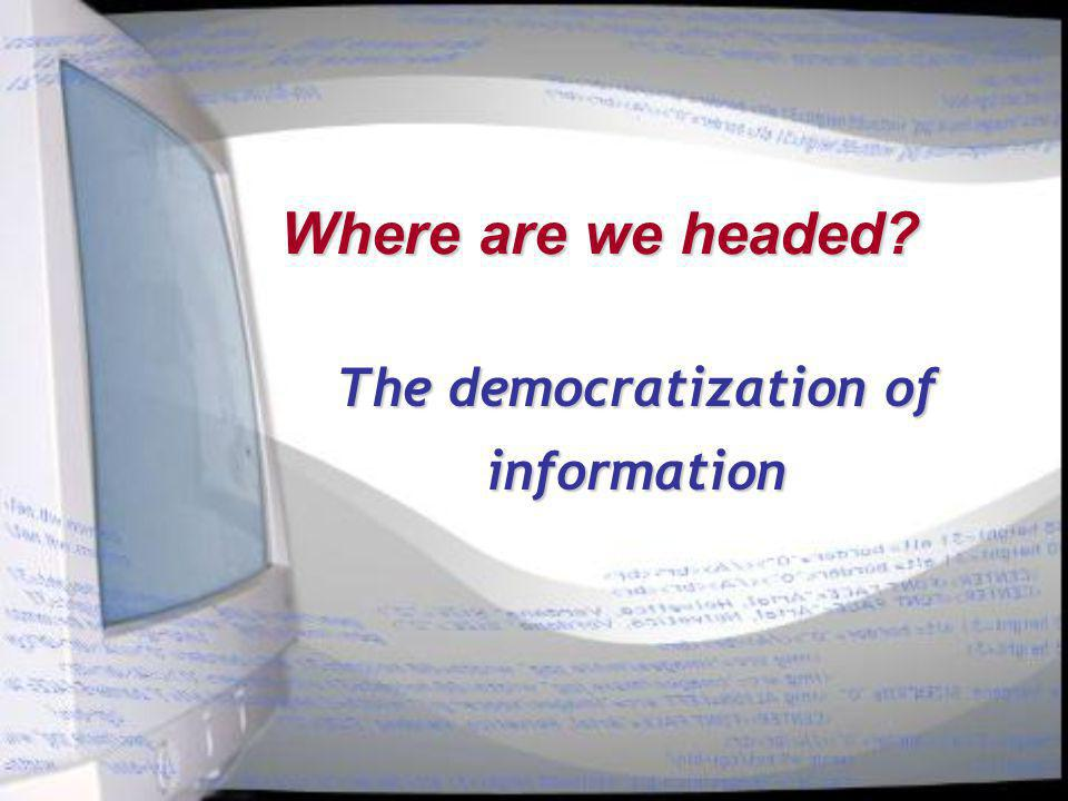 Where are we headed? The democratization of information