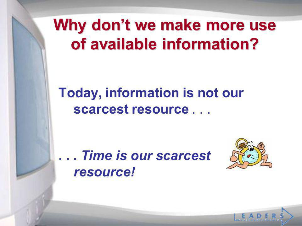 ... Time is our scarcest resource! Why dont we make more use of available information? Today, information is not our scarcest resource...