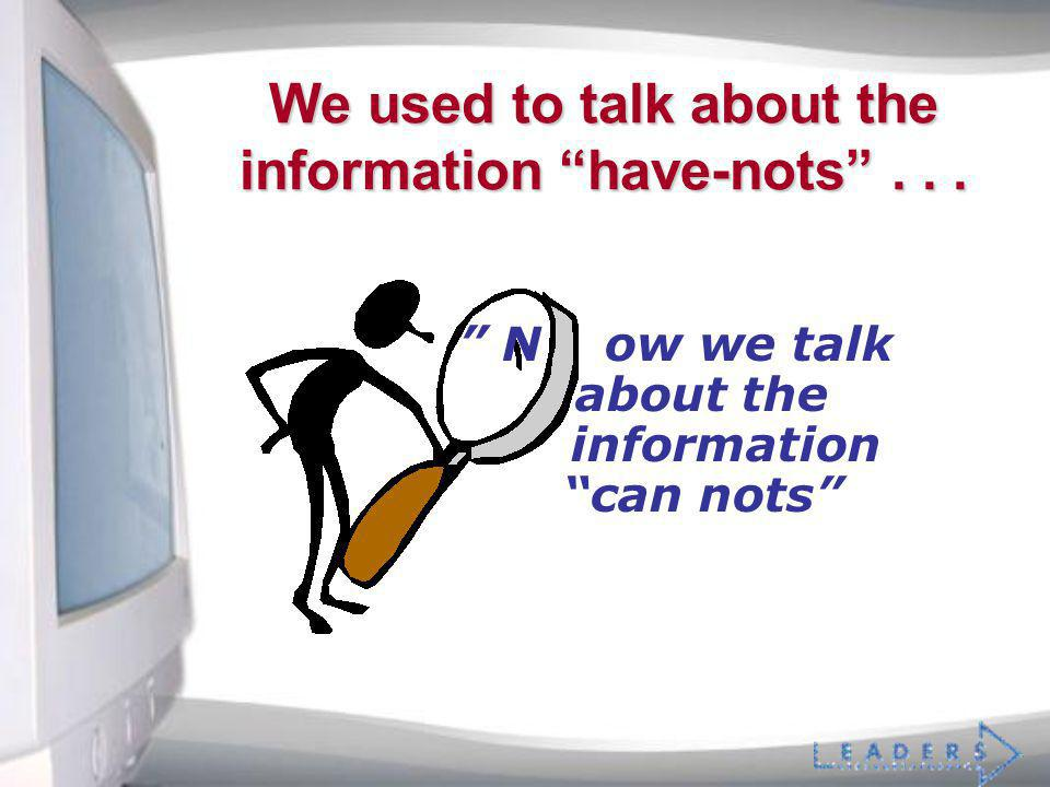 We used to talk about the information have-nots... N ow we talk about the information can nots