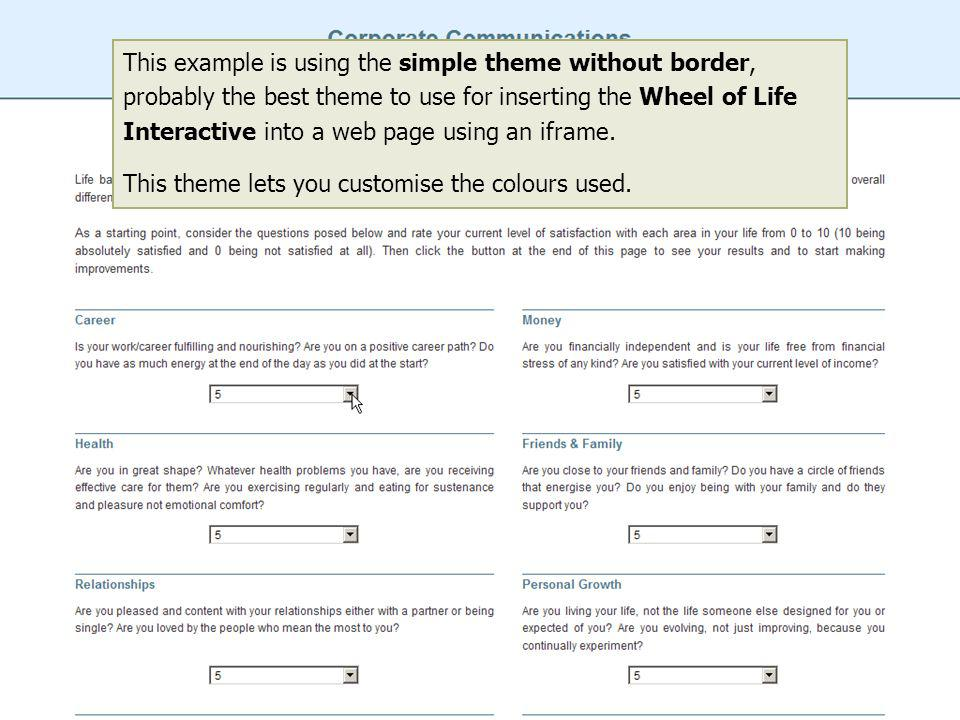 This example is using the simple theme without border, probably the best theme to use for inserting the Wheel of Life Interactive into a web page usin