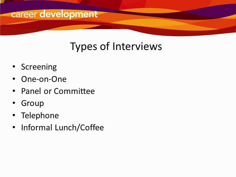 Prepare for the Interview Research position/organization Create 30-second elevator statement Write down high-impact stories to share Prepare to answer any difficult questions Decide how to handle illegal questions Create list of questions to ask in the interview Informational interviews Practice.