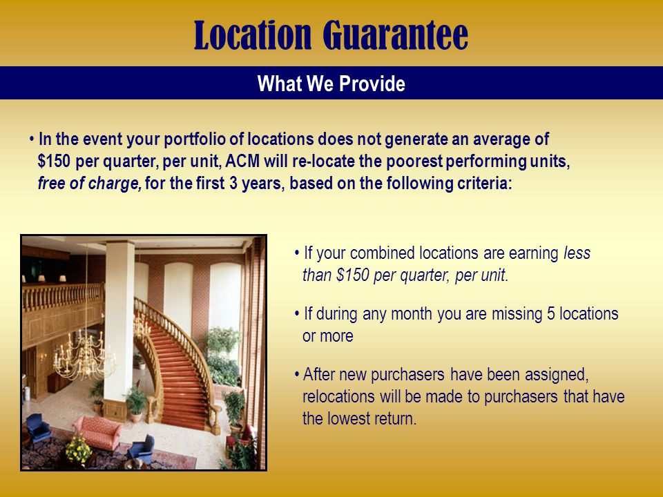 What We Provide Location Guarantee After new purchasers have been assigned, relocations will be made to purchasers that have the lowest return.