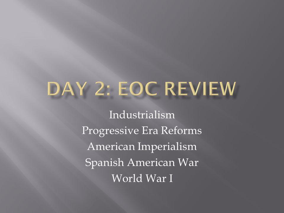 Industrialism Progressive Era Reforms American Imperialism Spanish American War World War I
