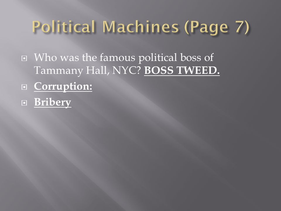 Who was the famous political boss of Tammany Hall, NYC? BOSS TWEED. Corruption: Bribery