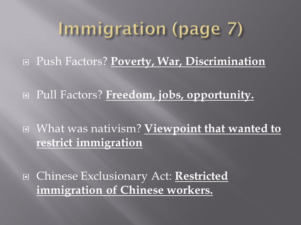 Push Factors? Poverty, War, Discrimination Pull Factors? Freedom, jobs, opportunity. What was nativism? Viewpoint that wanted to restrict immigration